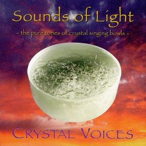 Sounds of Light : The Pure Tones of Crystal Singing Bowls / Crystal Voices, Deborah Van Dyke
