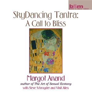 SkyDancing Tantra : A Call to Bliss / Margot Anand