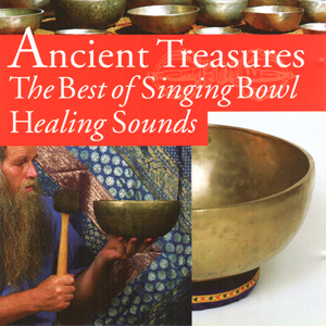 Ancient Treasures : The Best of Singing Bowl Healing Sounds